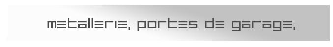 PORTAILS, CLÔTURES, AUTOMATISMES, METALLERIE, PORTES DE GARAGE